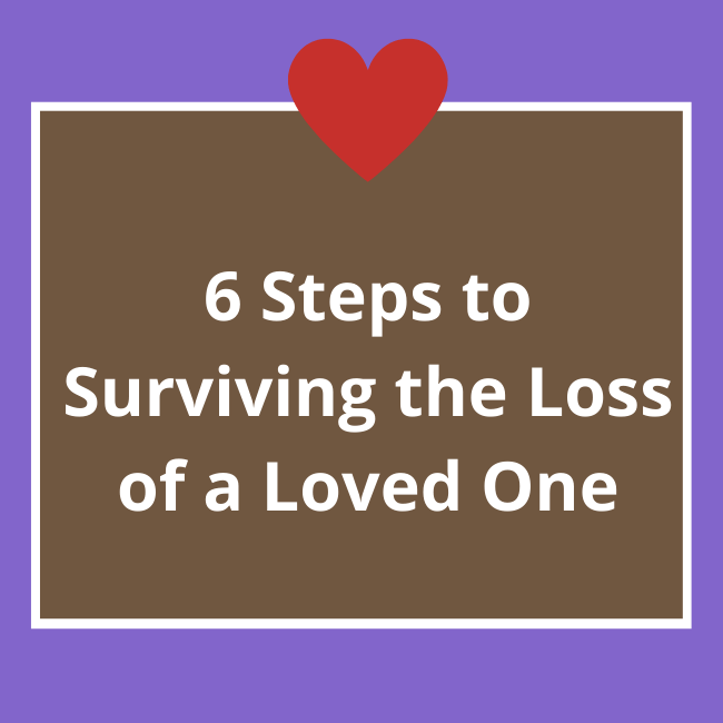 6 Steps to Surviving the Loss of a Loved One