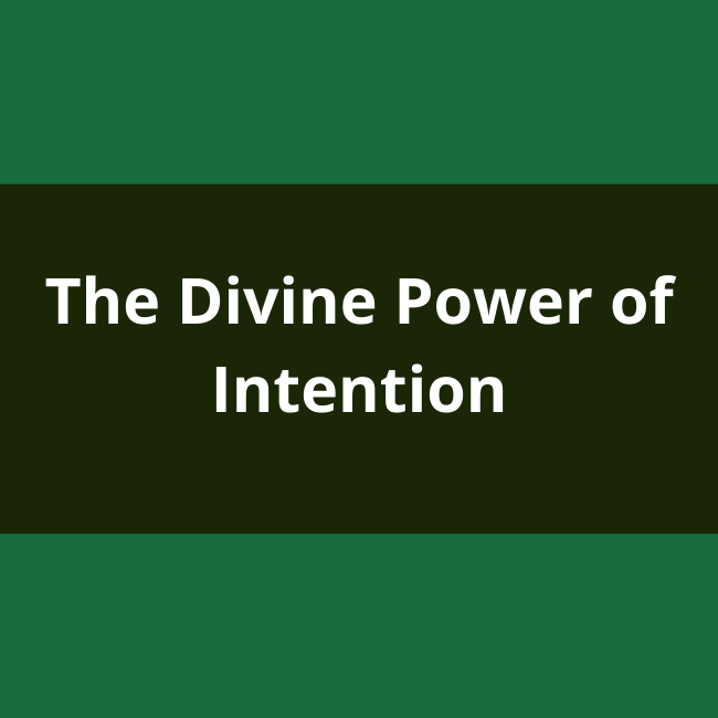 The Divine Power of Intention